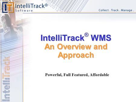 IntelliTrack ® WMS An Overview and Approach Powerful, Full Featured, Affordable.