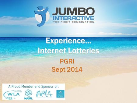 Experience… Internet Lotteries PGRI Sept 2014 A Proud Member and Sponsor of: