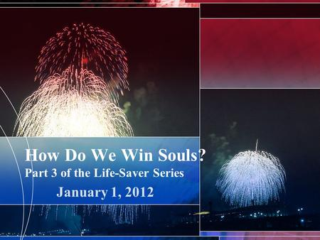 How Do We Win Souls? Part 3 of the Life-Saver Series January 1, 2012.