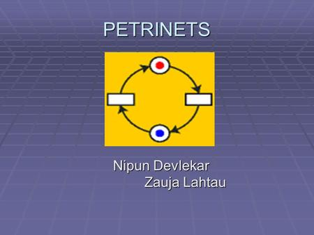 PETRINETS Nipun Devlekar Zauja Lahtau. PETRINETS DEFINITION : DEFINITION :  PETRINET (place/ transition net): a formal, graphical, executable technique.