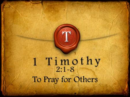 "2:1-8 To Pray for Others. ""I urge, then, first of all, that requests, prayers, intercession and thanksgiving be made for everyone—"" 1 TIMOTHY 2:1."