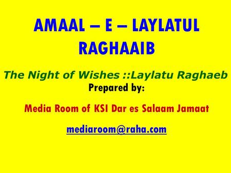AMAAL – E – LAYLATUL RAGHAAIB Prepared by: Media Room of KSI Dar es Salaam Jamaat The Night of Wishes ::Laylatu Raghaeb.