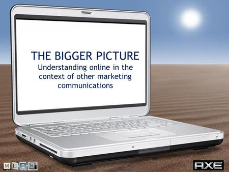 1 W W W. M E S H P L A N N I N G. C O M © MESH PLANNING LTD THE BIGGER PICTURE Understanding online in the context of other marketing communications.