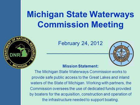 Mission Statement: The Michigan State Waterways Commission works to provide safe public access to the Great Lakes and inland waters of the State of Michigan.