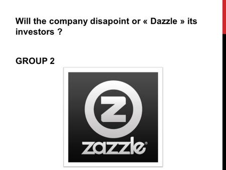 Will the company disapoint or « Dazzle » its investors ? GROUP 2.
