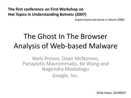The Ghost In The Browser Analysis of Web-based Malware Niels Provos, Dean McNamee, Panayiotis Mavrommatis, Ke Wang and Nagendra Modadugu Google, Inc. The.