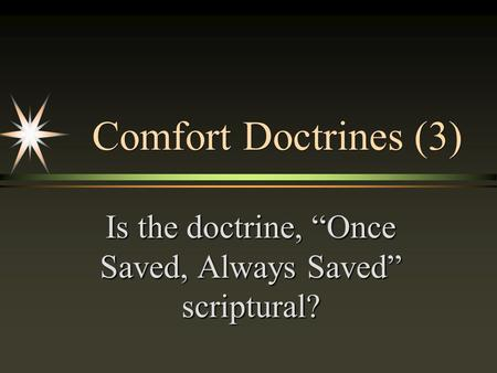 "Comfort Doctrines (3) Is the doctrine, ""Once Saved, Always Saved"" scriptural?"