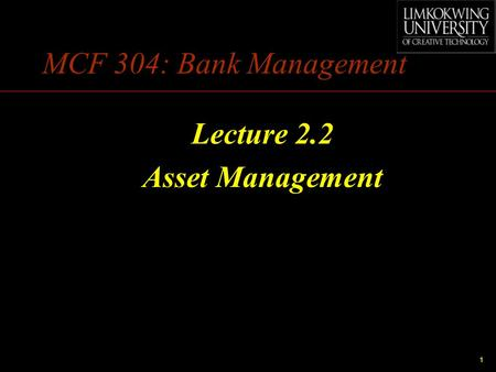 1 MCF 304: Bank Management Lecture 2.2 Asset Management.