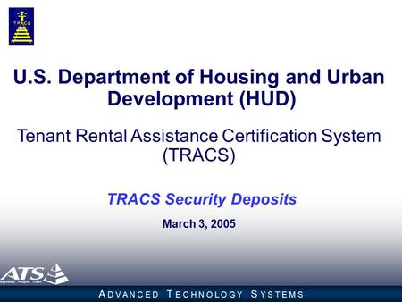 1 A D V A N C E D T E C H N O L O G Y S Y S T E M S U.S. Department of Housing and Urban Development (HUD) Tenant Rental Assistance Certification System.
