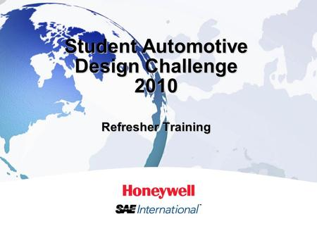 1HONEYWELL - CONFIDENTIAL Student Automotive Design Challenge 2010 Refresher Training.