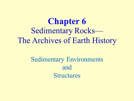 Chapter 6 Sedimentary Rocks— The Archives of Earth History