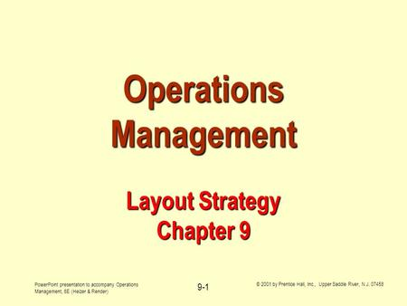 PowerPoint presentation to accompany Operations Management, 6E (Heizer & Render) © 2001 by Prentice Hall, Inc., Upper Saddle River, N.J. 07458 9-1 Operations.