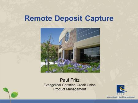Remote Deposit Capture Paul Fritz Evangelical Christian Credit Union Product Management.