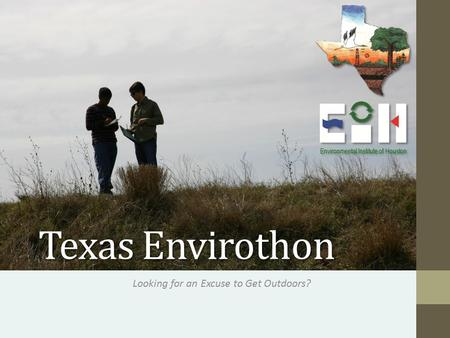 Texas Envirothon Looking for an Excuse to Get Outdoors? Environmental Institute of Houston.
