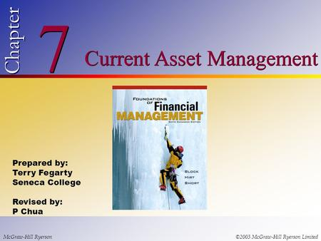© 2003 McGraw-Hill Ryerson Limited 7 7 Chapter Current Asset Management McGraw-Hill Ryerson©2003 McGraw-Hill Ryerson Limited Prepared by: Terry Fegarty.