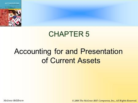 5-1 CHAPTER 5 Accounting for and Presentation of Current Assets McGraw-Hill/Irwin © 2008 The McGraw-Hill Companies, Inc., All Rights Reserved.