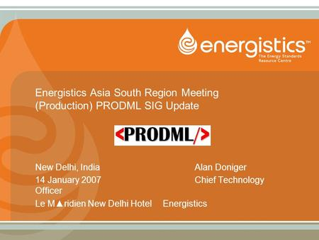 Energistics Asia South Region Meeting (Production) PRODML SIG Update