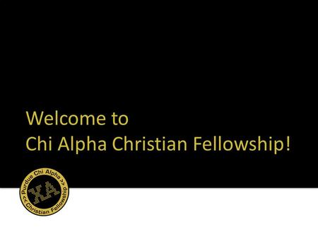 Welcome to Chi Alpha Christian Fellowship!. triadtriadtriadtriad s 1.Name/major/hometown 2.What do you like best about fall? 3. What is one thing you.