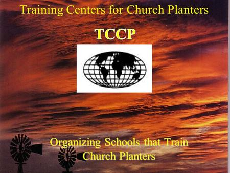 Training Centers for Church Planters Organizing Schools that Train Church Planters.