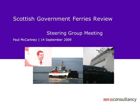 Scottish Government Ferries Review Steering Group Meeting Paul McCartney | 14 September 2009.