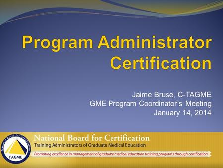 Jaime Bruse, C-TAGME GME Program Coordinator's Meeting January 14, 2014.