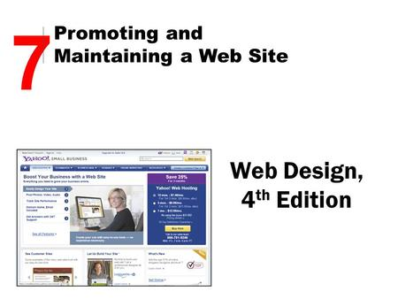 Web Design, 4 th Edition 7 Promoting and Maintaining a Web Site.