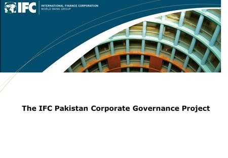 The IFC Pakistan Corporate Governance Project. 2 of 29 The Goal of the Pakistan CGP is to improve Corporate Governance in the Country  Provide access.