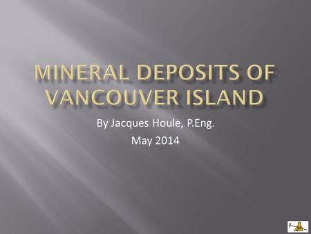 By Jacques Houle, P.Eng. May 2014. BC MINFILE  BC Mineral Deposit Profiles