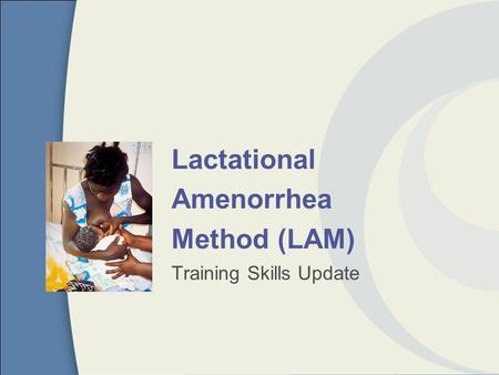 Lactational Amenorrhea Method (LAM) Training Skills Update.
