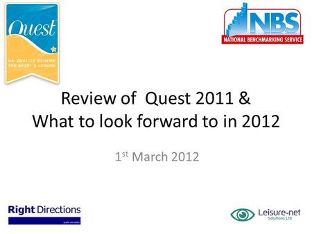 Review of Quest 2011 & What to look forward to in 2012 1 st March 2012.