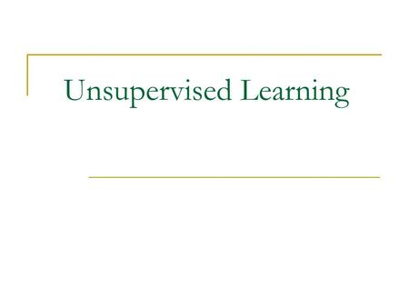 Unsupervised Learning. CS583, Bing Liu, UIC 2 Supervised learning vs. unsupervised learning Supervised learning: discover patterns in the data that relate.