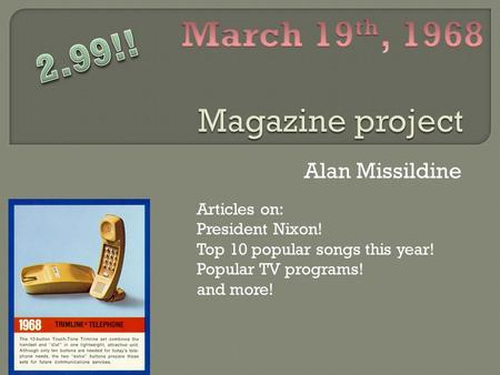 Alan Missildine Articles on: President Nixon! Top 10 popular songs this year! Popular TV programs! and more!