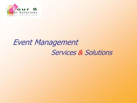 "Event Management Services & Solutions ""A quick glance at... …Who WE are and What WE do…"""