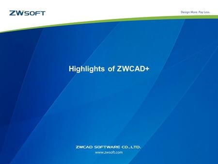Highlights of ZWCAD+. Overview PERFORMANCE Be Competent For More Complicated Tasks.