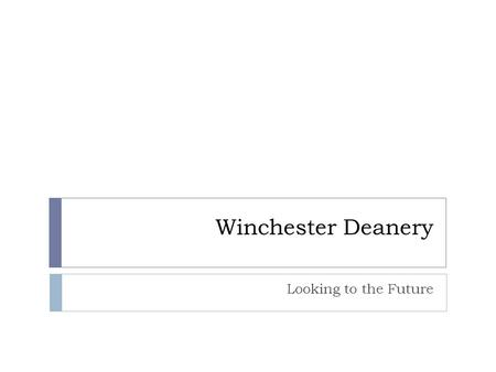 Winchester Deanery Looking to the Future. Why are we together this morning..  We need to discern and begin to articulate a vision for the Winchester.