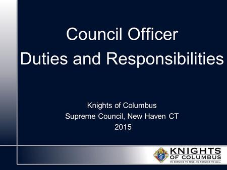 Council Officer Duties and Responsibilities Knights of Columbus Supreme Council, New Haven CT 2015.