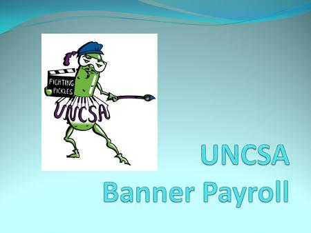 What is Banner Payroll? Prior to April 1, 2011, UNCSA's payroll was processed by Central Payroll in Raleigh A team of various employees in Human Resources,
