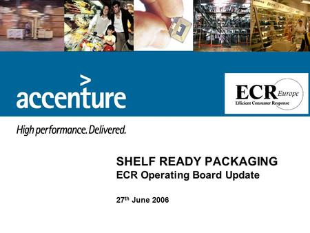 SHELF READY PACKAGING ECR Operating Board Update 27 th June 2006.