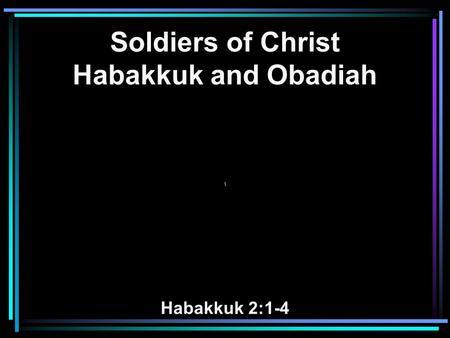 Soldiers of Christ Habakkuk and Obadiah \ Habakkuk 2:1-4.