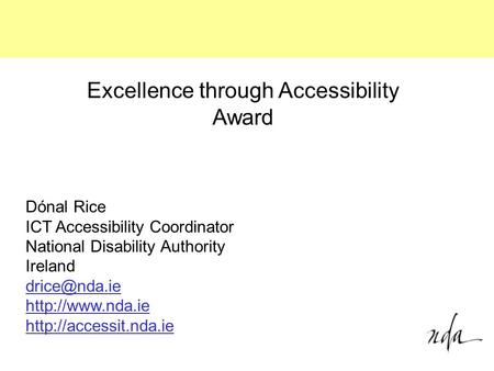 Dónal Rice ICT Accessibility Coordinator National Disability Authority Ireland   Excellence through.
