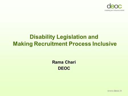 Disability Legislation and Making Recruitment Process Inclusive Rama Chari DEOC www.deoc.in.