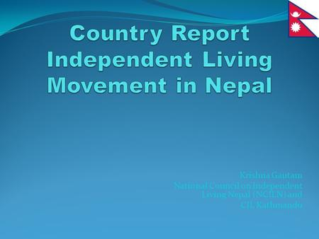 Krishna Gautam National Council on Independent Living Nepal (NCILN) and CIL Kathmandu.