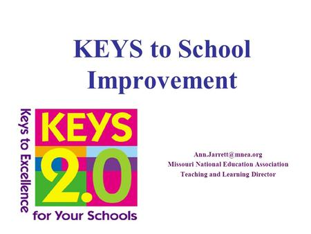 KEYS to School Improvement Missouri National Education Association Teaching and Learning Director.