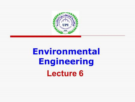 Environmental Engineering Lecture 6. Sources of Drinking Water  Rivers: upland and lowland  Lakes and reservoirs  Groundwater aquifers  Sea water.