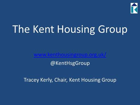 The Kent Housing Group Tracey Kerly, Chair, Kent Housing Group.