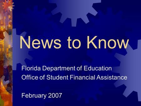 News to Know Florida Department of Education Office of Student Financial Assistance February 2007.