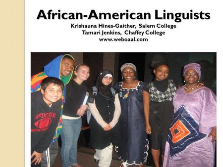 African-American Linguists Krishauna Hines-Gaither, Salem College Tamari Jenkins, Chaffey College www.weboaal.com.