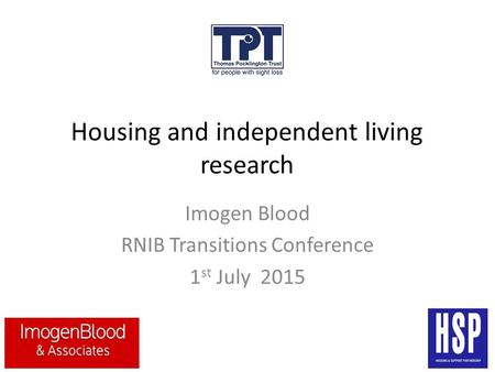 Housing and independent living research Imogen Blood RNIB Transitions Conference 1 st July 2015.