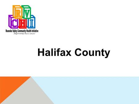 """ Empowering Healthy Lifestyles"" Halifax County. How Did We Get Here?  The awareness of the need to shift models of health care initiatives to be proactive."
