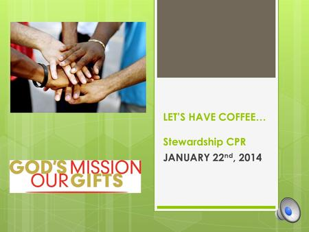 LET'S HAVE COFFEE… Stewardship CPR JANUARY 22 nd, 2014.